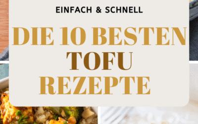 Die 10 besten Tofu Rezepte- Einfach und schnell